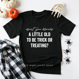 Aren't You Broads a Little Old to be Trick or Treating? - Unisex Tee