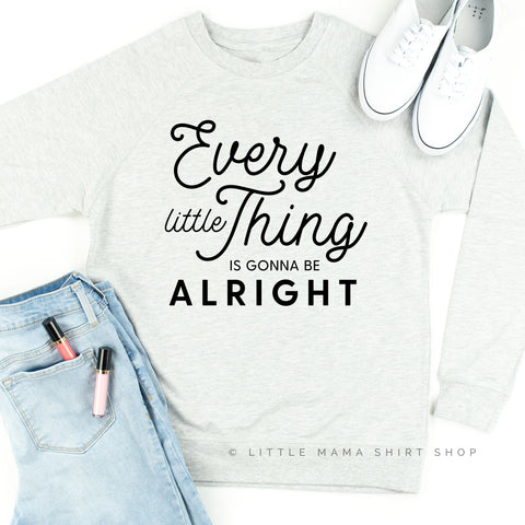 Every Little Thing is Gonna Be Alright - Lightweight Pullover Sweater