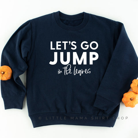 Let's Go Jump in the Leaves - Child Sweatshirt