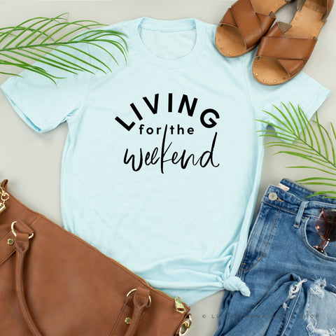 Living For The Weekend - Unisex Tee