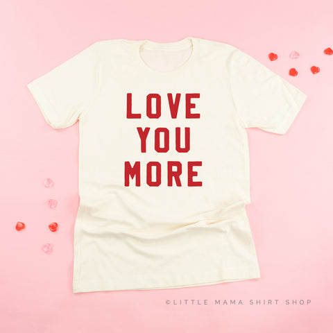 LOVE YOU MORE - Unisex Tee