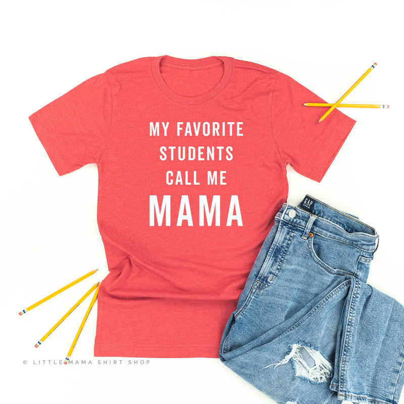My Favorite Students Call Me Mama - Unisex Tee