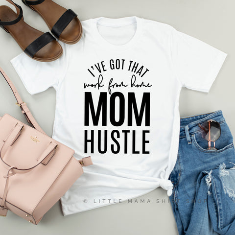 I've Got That Work from Home Mom Hustle