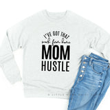 I've Got That Work from Home Mom Hustle - Lightweight Pullover Sweater