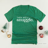 Then We'll Snuggle - Unisex Tee