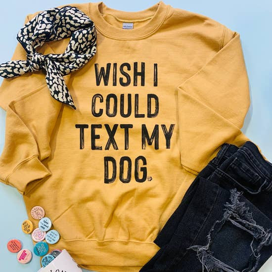 The Dapper Paw I Wish I Could Text My Dog Sweatshirt