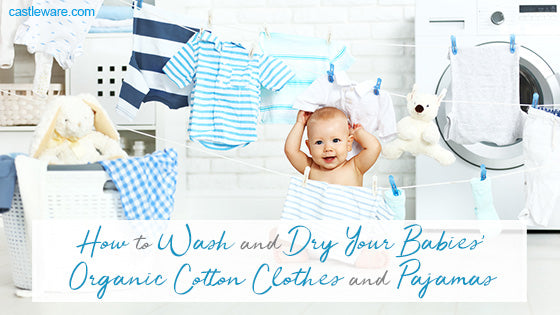 How to Wash and Dry Your Babies' Organic Cotton Clothes and Pajamas
