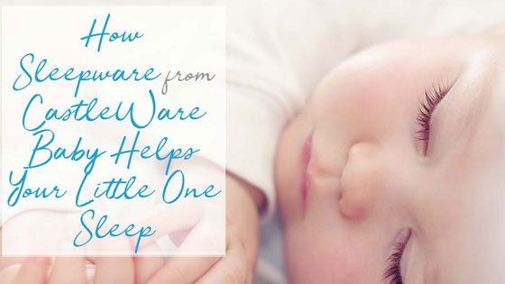 How Sleepwear from Castleware Baby Helps Your Little One Sleep