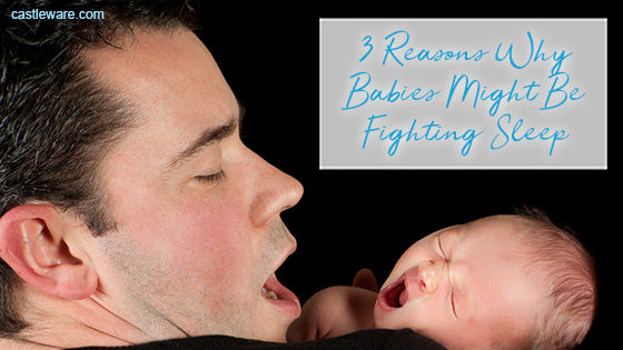 3 Reasons Why Babies Might Be Fighting Sleep