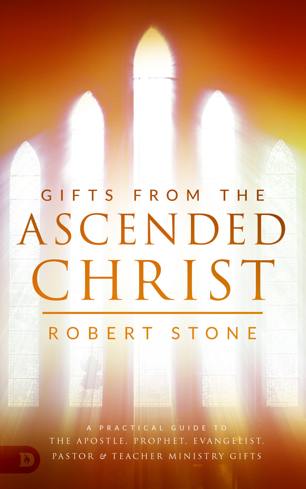 Gifts from the Ascended Christ: A Practical Guide to the Apostle, Prophet, Evangelist, Pastor and Teacher Ministry Gifts Paperback