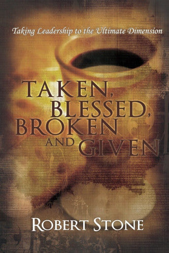 Taken, Blessed, Broken and Given: Taking Leadership to the Ultimate Dimension Paperback