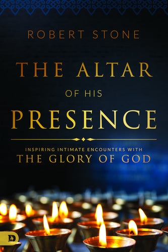 The Altar of His Presence: Inspiring Intimate Encounters with the Glory of God Paperback