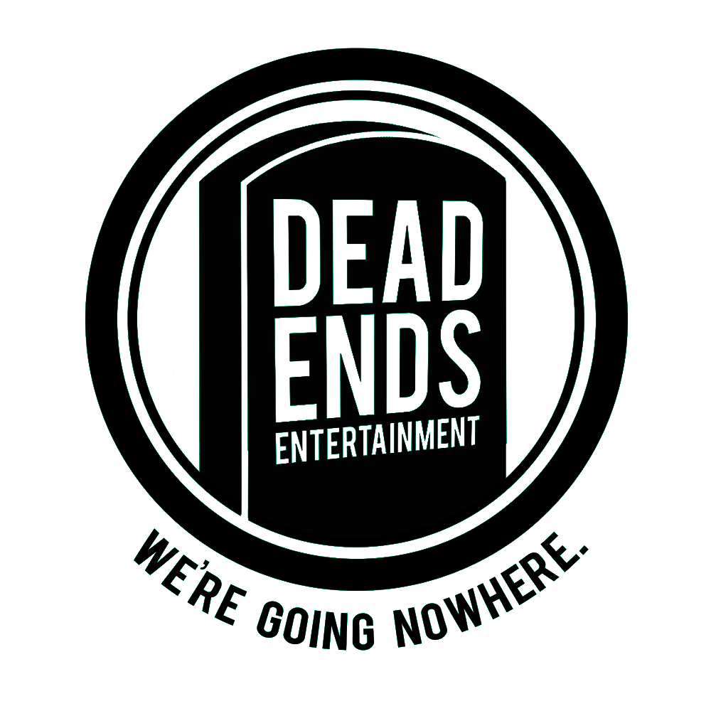 Dead Ends Entertainment: We're Going Nowhere.