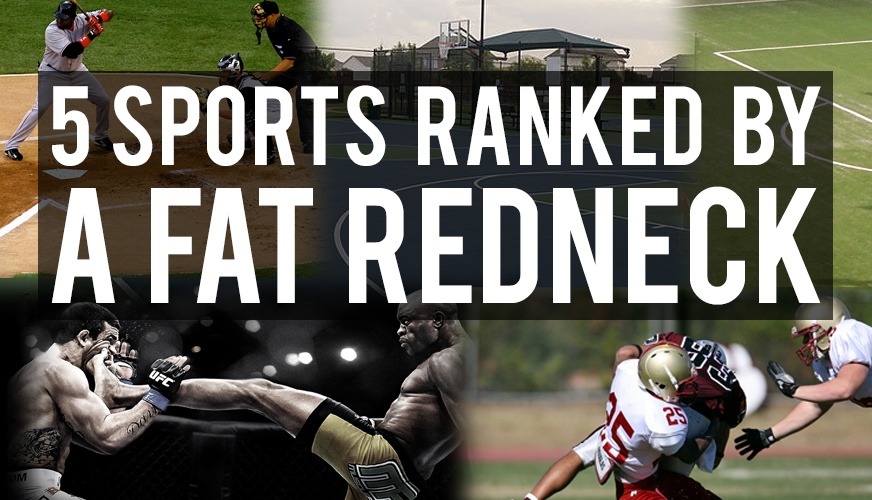 5 Sports Ranked by a Fat Redneck