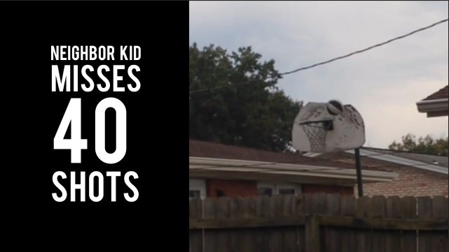 Neighbor Kid Misses 40 Shots