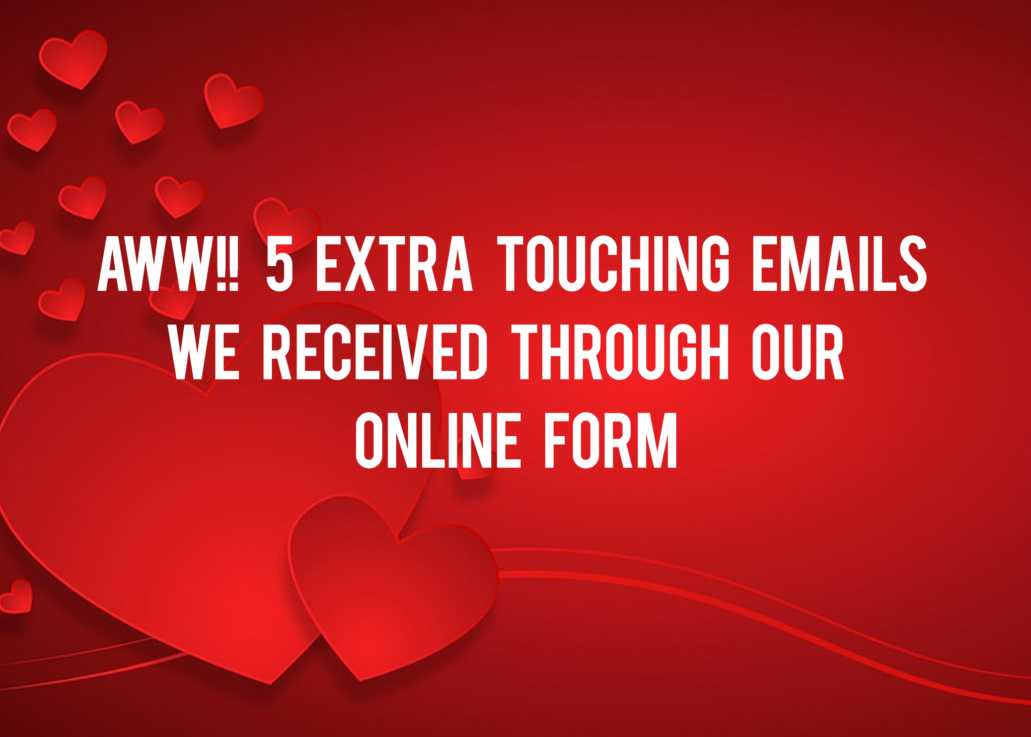 5 extra touching emails we received through our online form