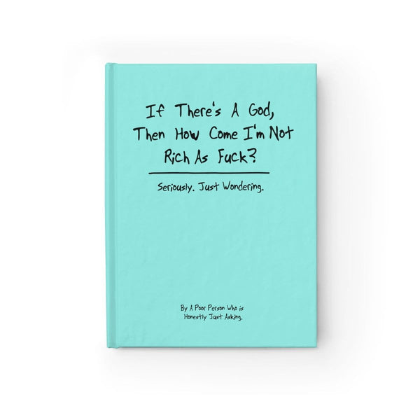"""If There's a God, Then How Come I'm Not Rich As Fuck?"" - Fake Book"