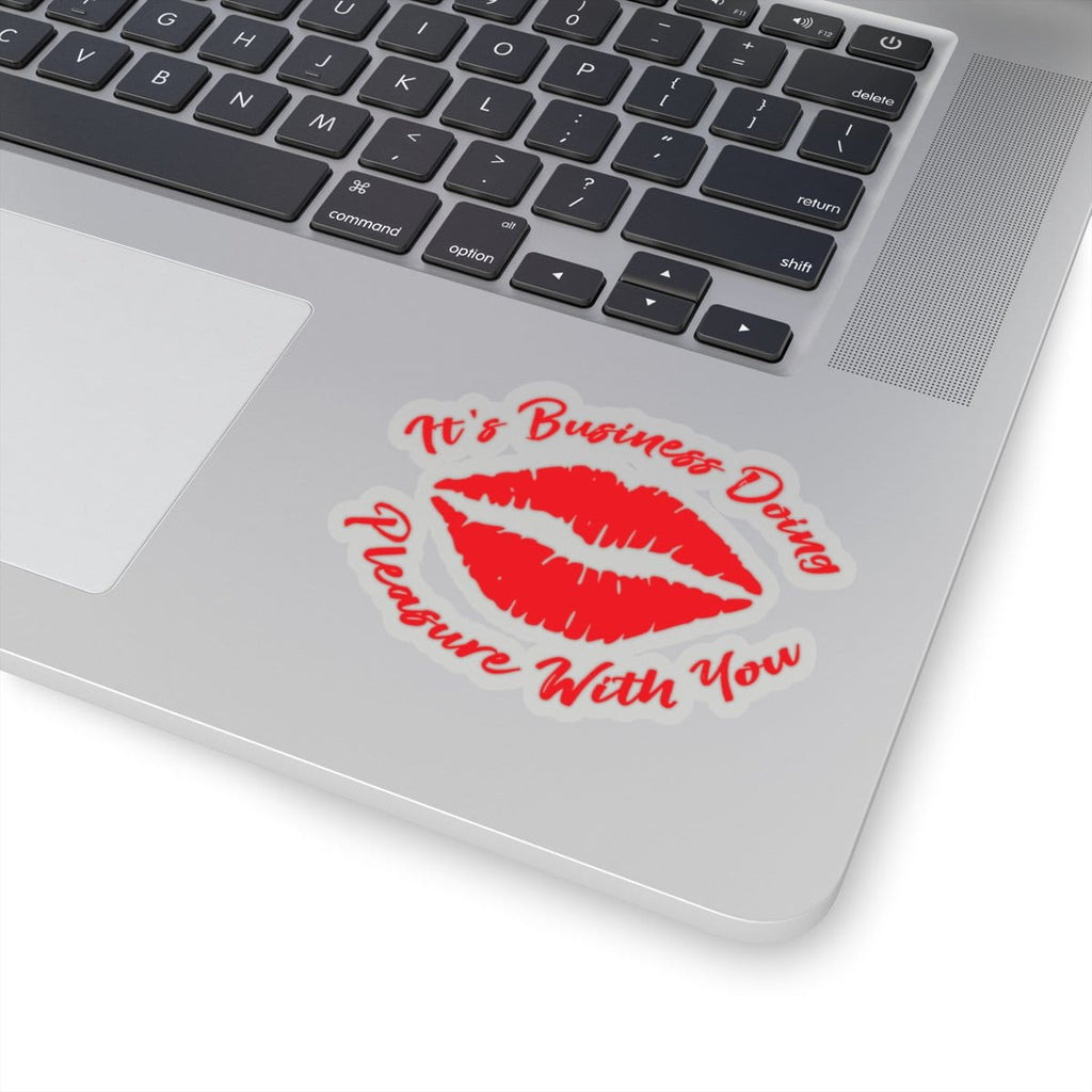 """It's Business Doing Pleasure With You"" Sticker"