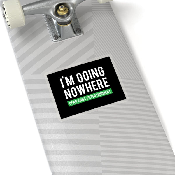 """I'm Going Nowhere"" Sticker"