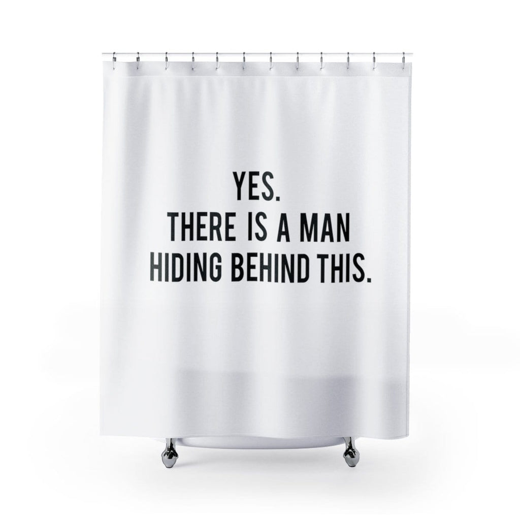 """Yes, There is a Man Hiding Behind This."" - Shower Curtain"