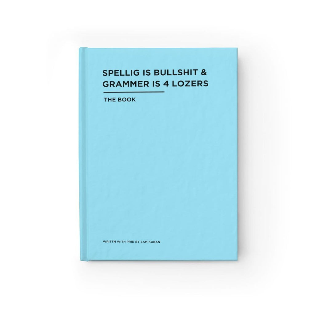 """Spellig is Bullsht & Grammer is 4 Lozers: The Book"" - Fake Book"