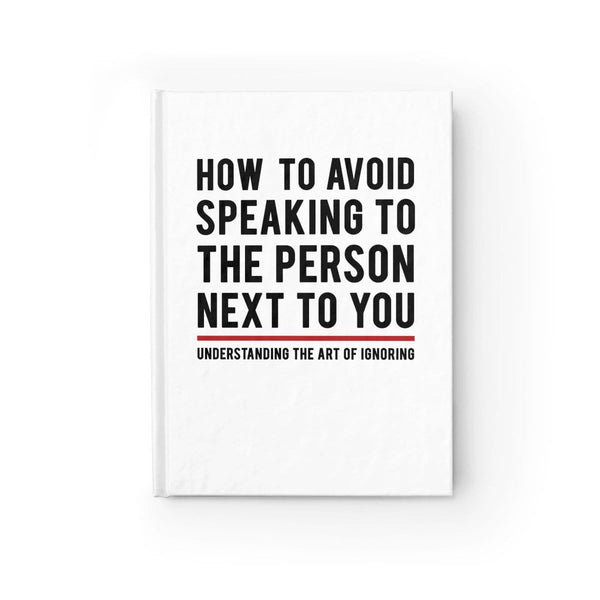 """How to Avoid Speaking to the Person Next to You: Understanding the Art of Ignoring"" - Fake Book"