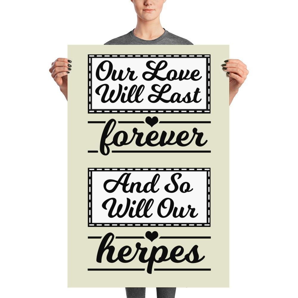 """Our Love Will Last Forever, And So Will Our Herpes"" Wall Art"
