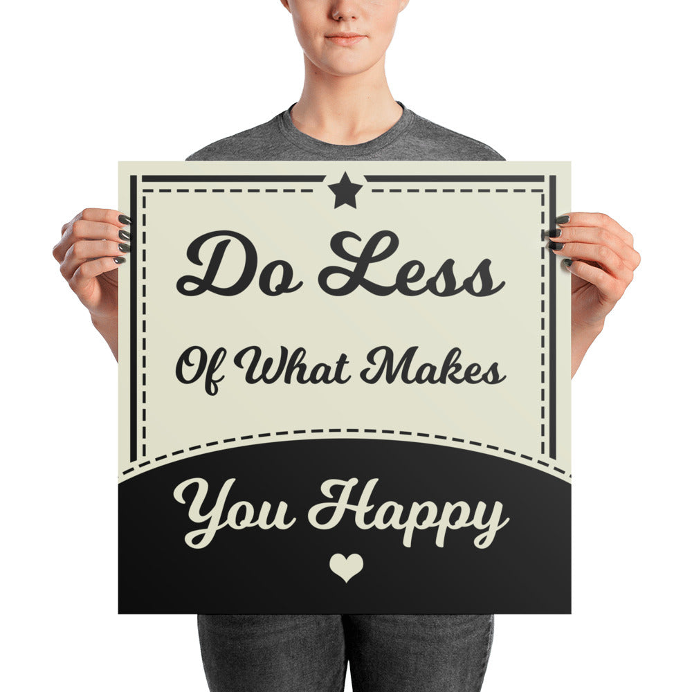 """Do Less of What Makes You Happy"" Wall Art"