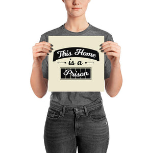 """This Home is a Prison"" Wall Art"
