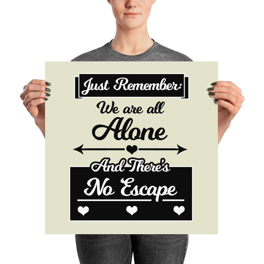 """Just Remember: We Are All Alone, and There's No Escape"" Wall Art"