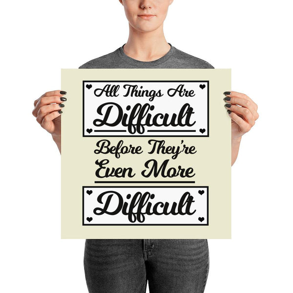 """All Things Are Difficult Before They're Even More Difficult"" Wall Art"