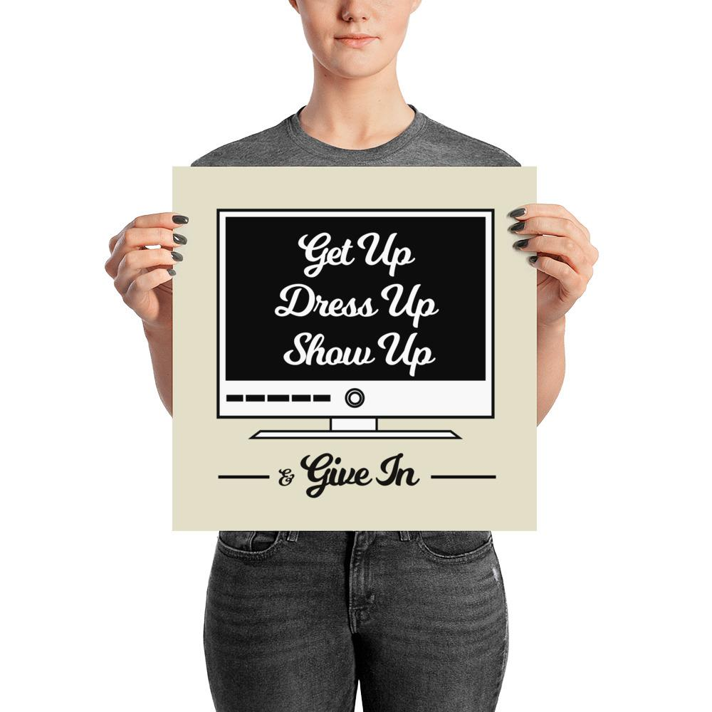 """Get up. Dress up. Show up. And Give in."" Wall Art"
