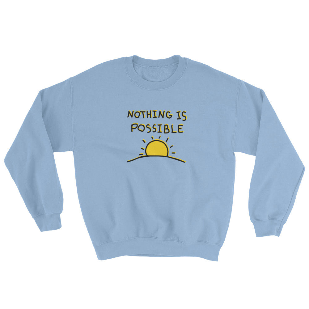 """Nothing is Possible"" Sweatshirt"