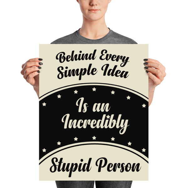 """Behind Every Simple Idea is an Incredibly Stupid Person"" Wall Art"