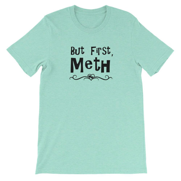"""But First, Meth"" T-Shirt"