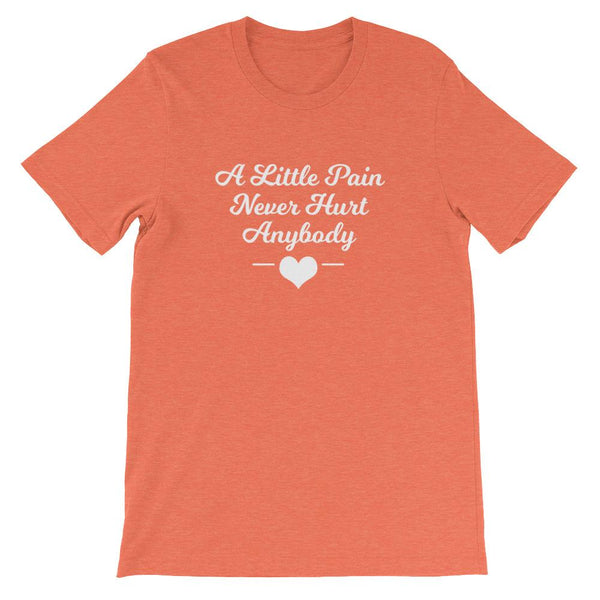 A Little Pain Never Hurt Anybody - Shirt