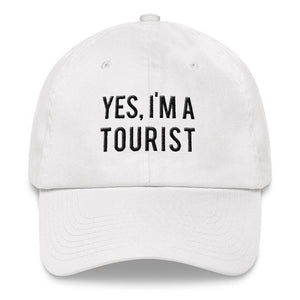 """Yes, I'm a Tourist"" - Dad Hat"