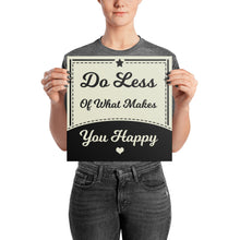 "Load image into Gallery viewer, ""Do Less of What Makes You Happy"" Wall Art"