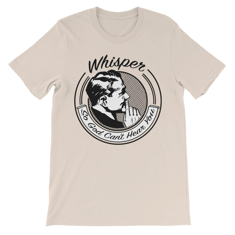 """Whisper So God Can't Hear You"" T-shirt"