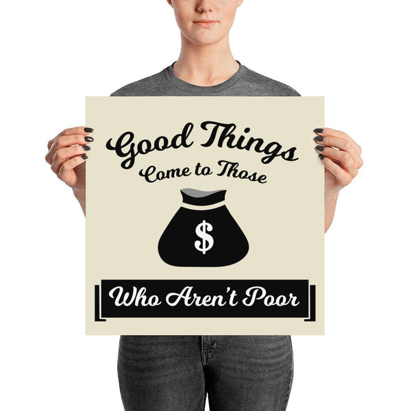 """Good Things Come to Those Who Aren't Poor"" Wall Art"