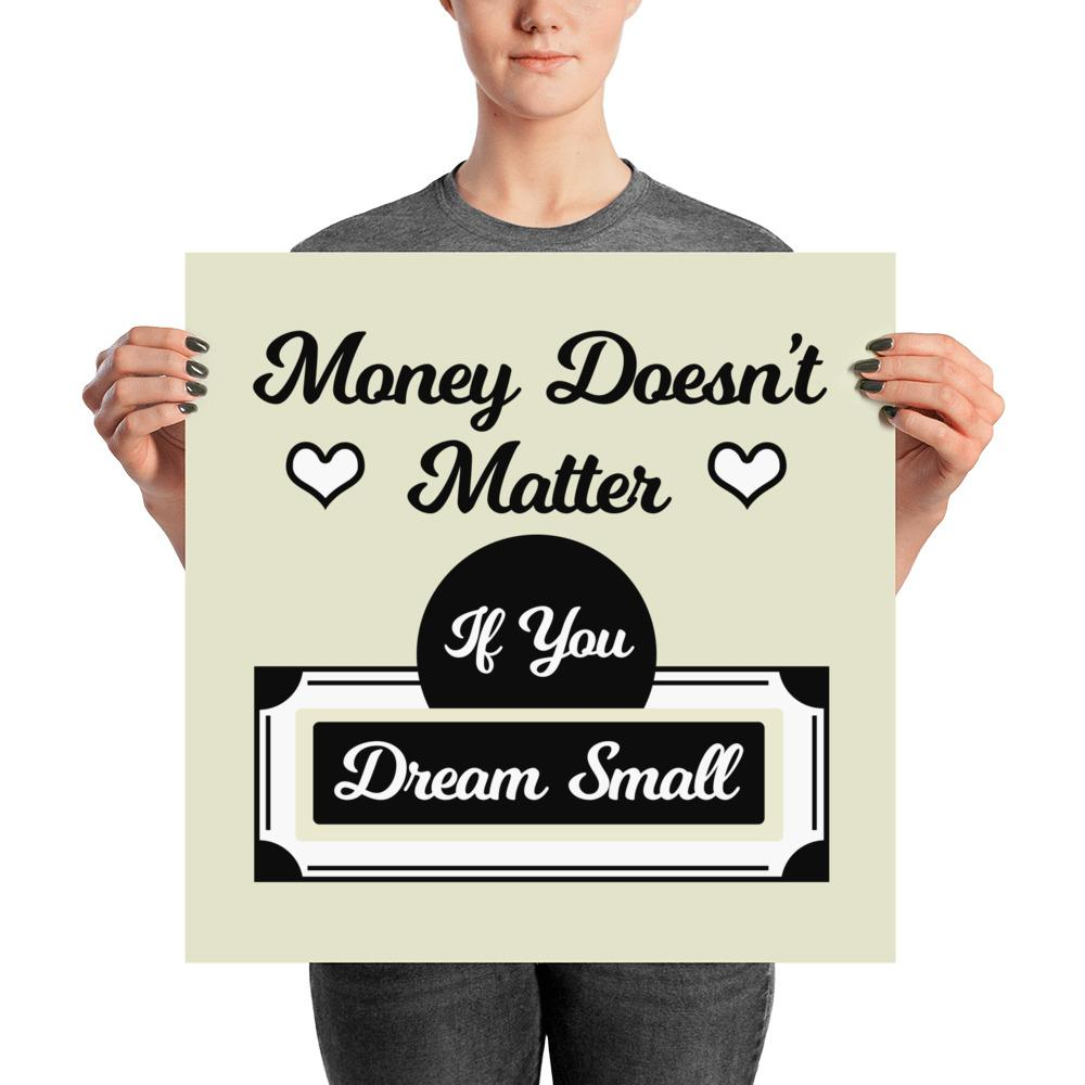 """Money Doesn't Matter if You Dream Small"" Wall Art"