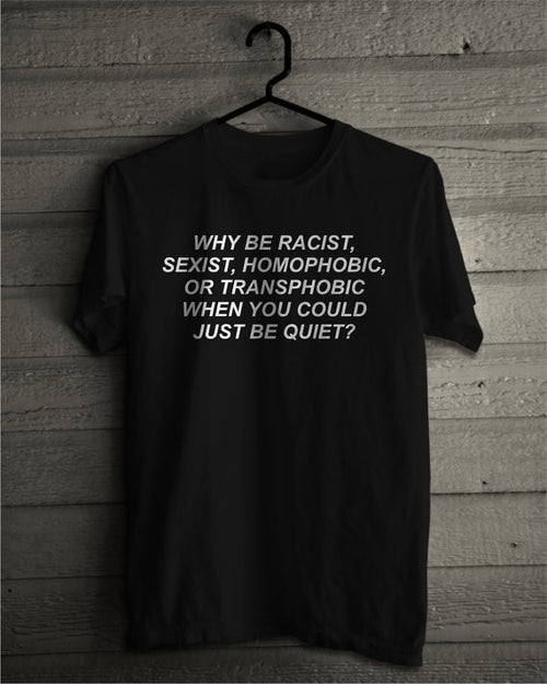 Why be Racist When You Could Just be Quiet Tee, apparel - Hazy Lines