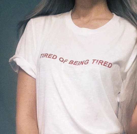 Tired Of Being Tired Shirt