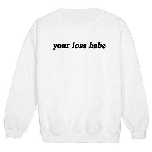 """Your Loss Babe"" Print Sweatshirt"