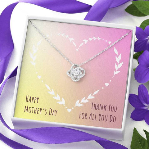 Happy Mother's Day Thank You For All You Do Love Knot Necklace