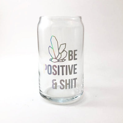 Be Positive and Shit Glass