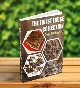 The Finest Fudge Collection - 90 Secret Recipes - eBook Sale!