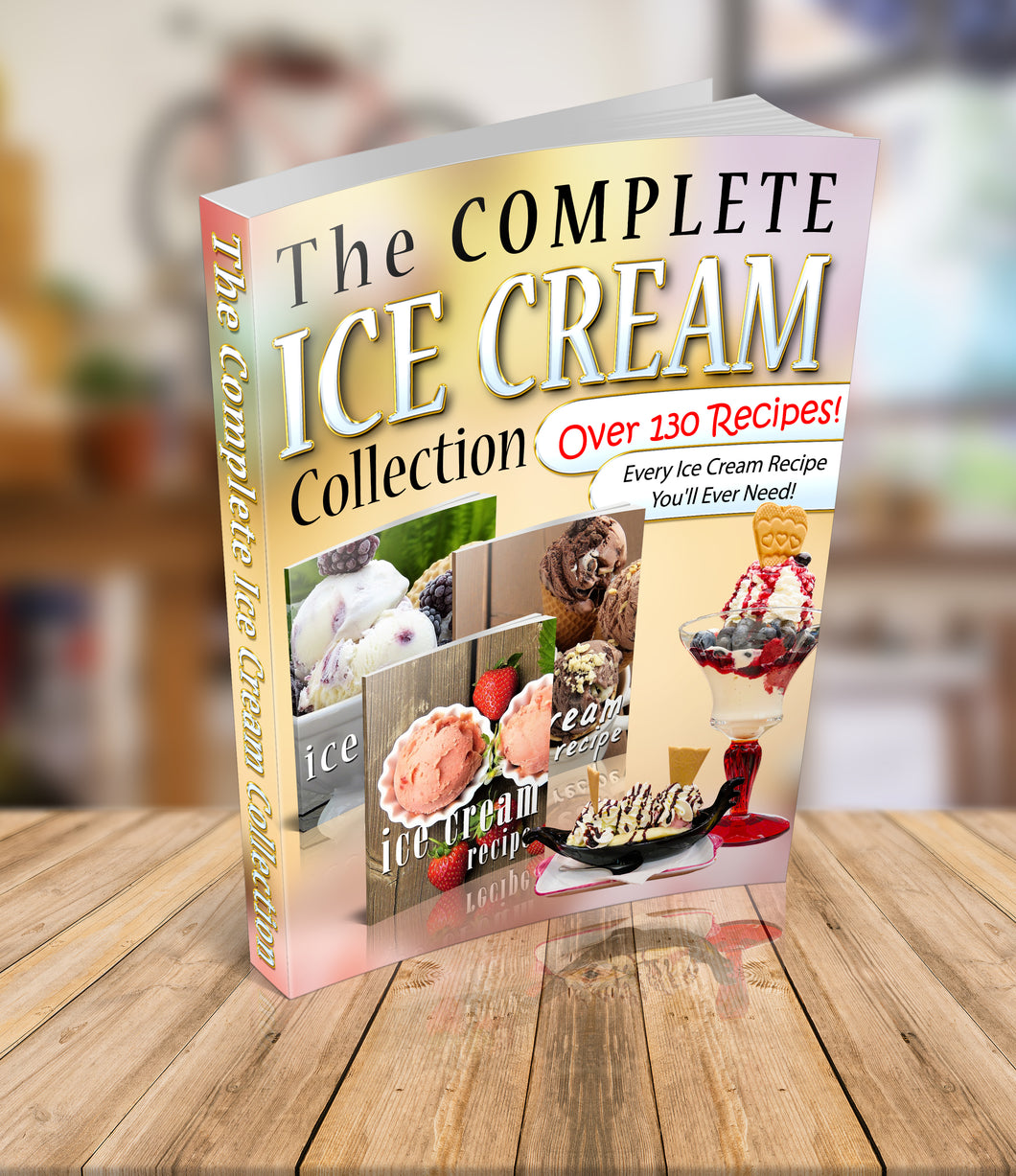 The Complete Ice Cream Collection - eBook Sale - Over 130 Recipes!
