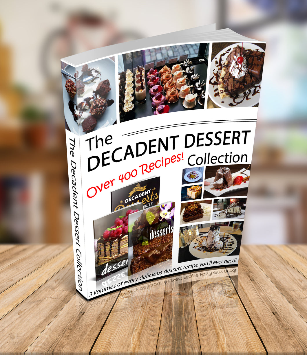 The Decadent Dessert Collection - 3 Volume eBook - Over 400 Recipes!