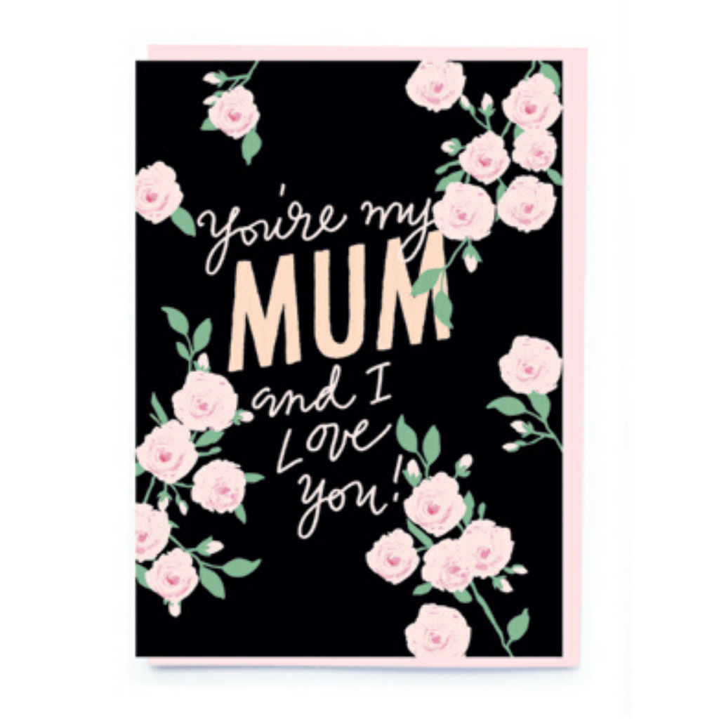 YOU'RE MY MUM CARD